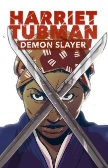 Harriet Tubman-Demon Slayer