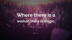 magic_1385433-ntozake-shange-quote-where-there-is-a-woman-there-is-magic