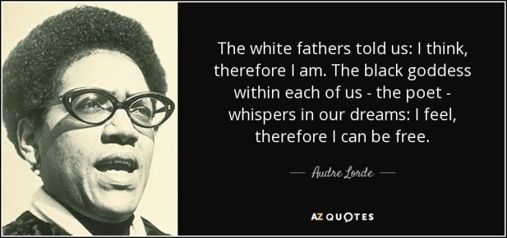 quote-the-white-fathers-told-us-i-think-therefore-i-am-the-black-goddess-within-each-of-us-audre-lorde-51-7-0746